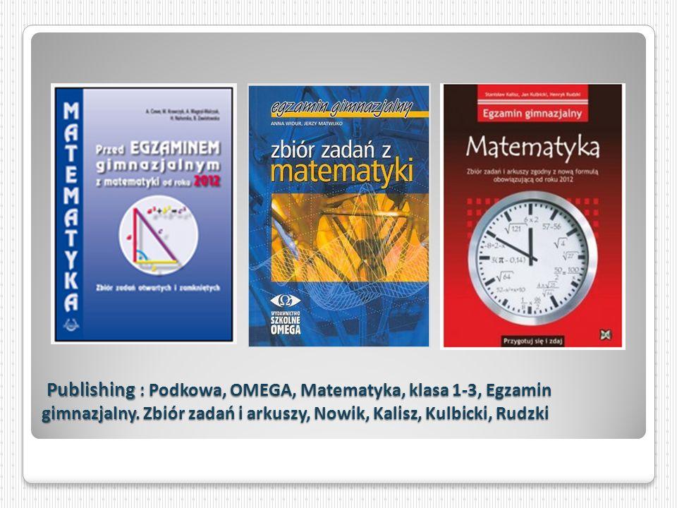 Publishing : Podkowa, OMEGA, Matematyka, klasa 1-3, Egzamin gimnazjalny. Zbiór zadań i arkuszy, Nowik, Kalisz, Kulbicki, Rudzki Publishing : Podkowa,