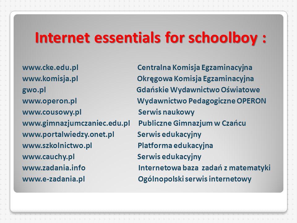 Internet essentials for schoolboy : www.cke.edu.pl Centralna Komisja Egzaminacyjna www.komisja.pl Okręgowa Komisja Egzaminacyjna gwo.pl Gdańskie Wydaw