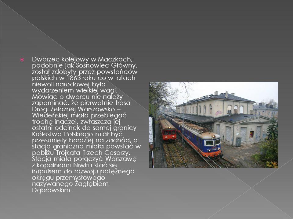 Dworzec kolejowy w Maczkach, podobnie jak Sosnowiec Główny, został zdobyty przez powstańców polskich w 1863 roku co w latach niewoli narodowej było wy