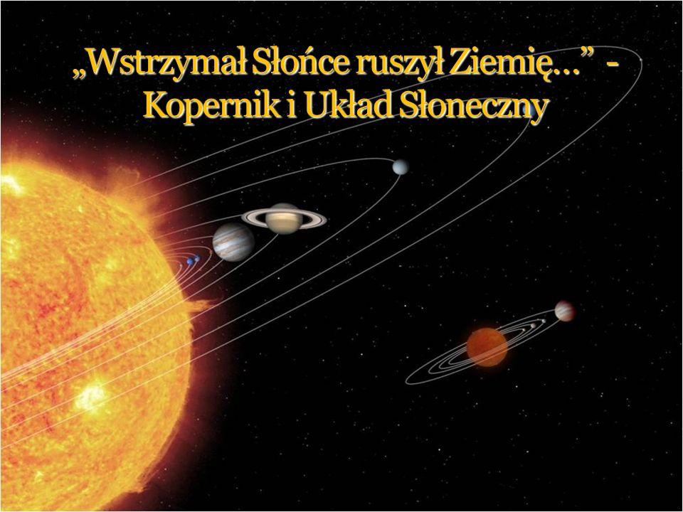 Mikołaj Kopernik Urodził się w Toruniu Żył na przełomie XV i XVI wieku Odkrył, że Ziemia i inne planety krążą wokół Słońca, czym wywołał przewrót w poglądach na budowę Wszechświata.