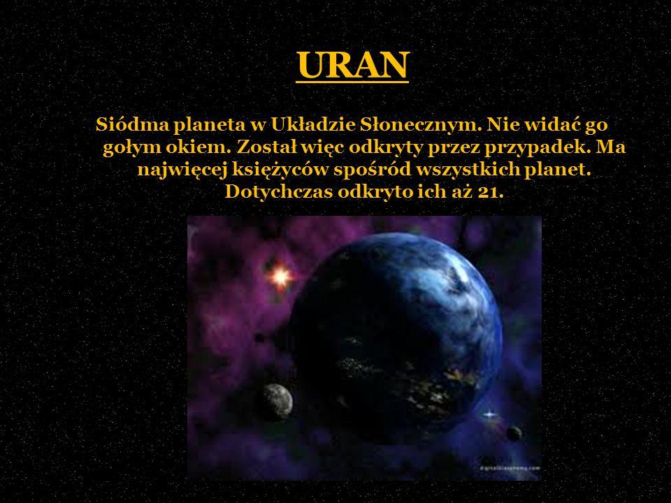 URAN Siódma planeta w Układzie Słonecznym. Nie widać go gołym okiem. Został więc odkryty przez przypadek. Ma najwięcej księżyców spośród wszystkich pl