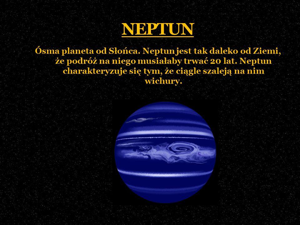 NEPTUN Ósma planeta od Słońca. Neptun jest tak daleko od Ziemi, że podróż na niego musiałaby trwać 20 lat. Neptun charakteryzuje się tym, że ciągle sz