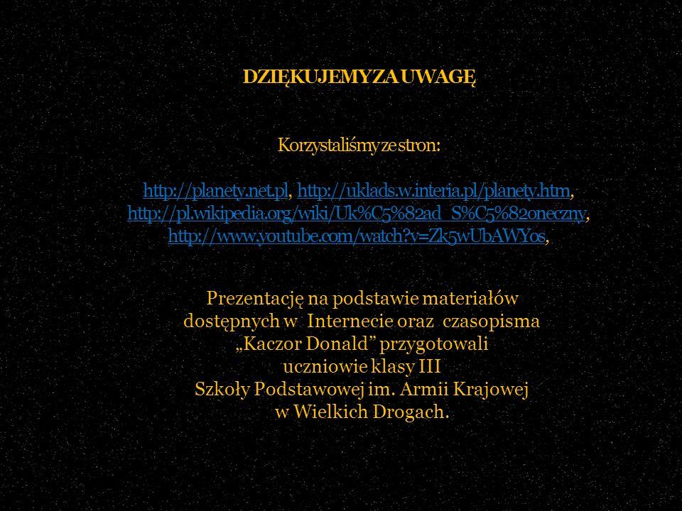 DZIĘKUJEMY ZA UWAGĘ Korzystaliśmy ze stron: http://planety.net.pl, http://uklads.w.interia.pl/planety.htm, http://pl.wikipedia.org/wiki/Uk%C5%82ad_S%C