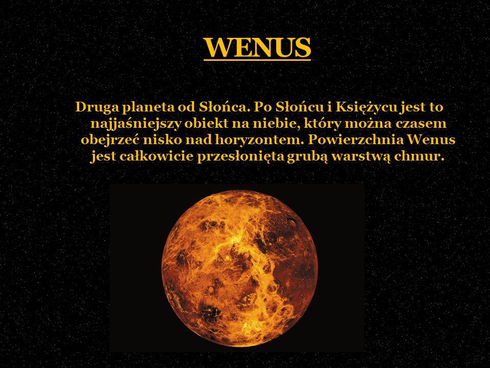 WENUS Druga planeta od Słońca. Po Słońcu i Księżycu jest to najjaśniejszy obiekt na niebie, który można czasem obejrzeć nisko nad horyzontem. Powierzc