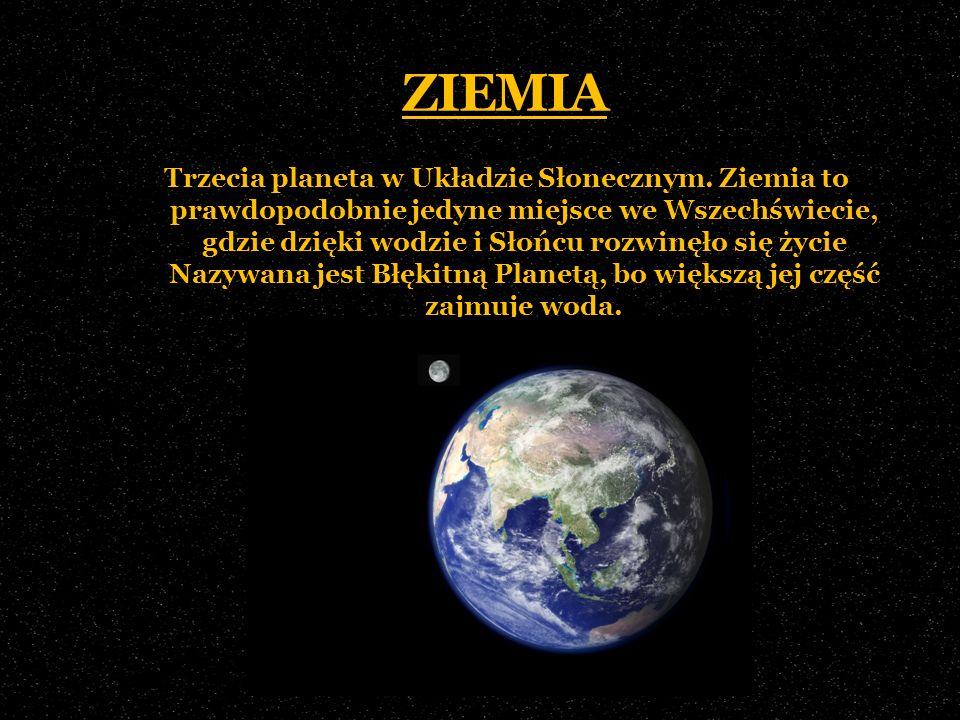 ZIEMIA Trzecia planeta w Układzie Słonecznym. Ziemia to prawdopodobnie jedyne miejsce we Wszechświecie, gdzie dzięki wodzie i Słońcu rozwinęło się życ