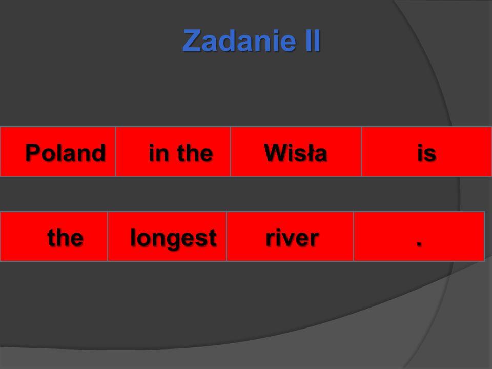 Zadanie II Poland in the Wisłais thelongestriver.