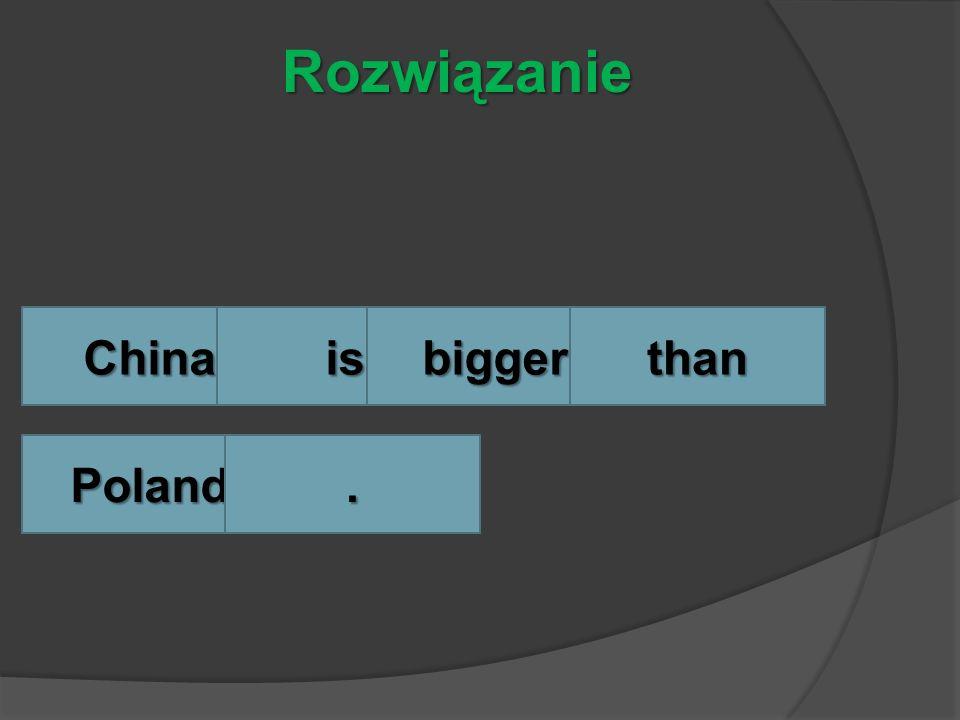 Chinaisbiggerthan Poland. Rozwiązanie