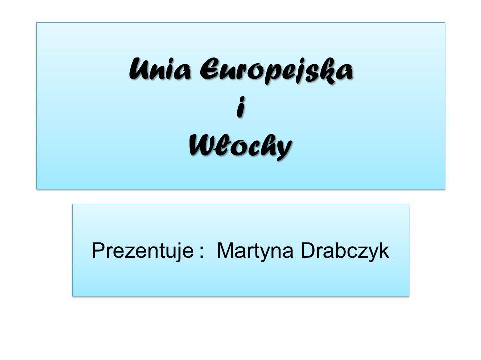 Unia Europejska i Włochy Prezentuje : Martyna Drabczyk