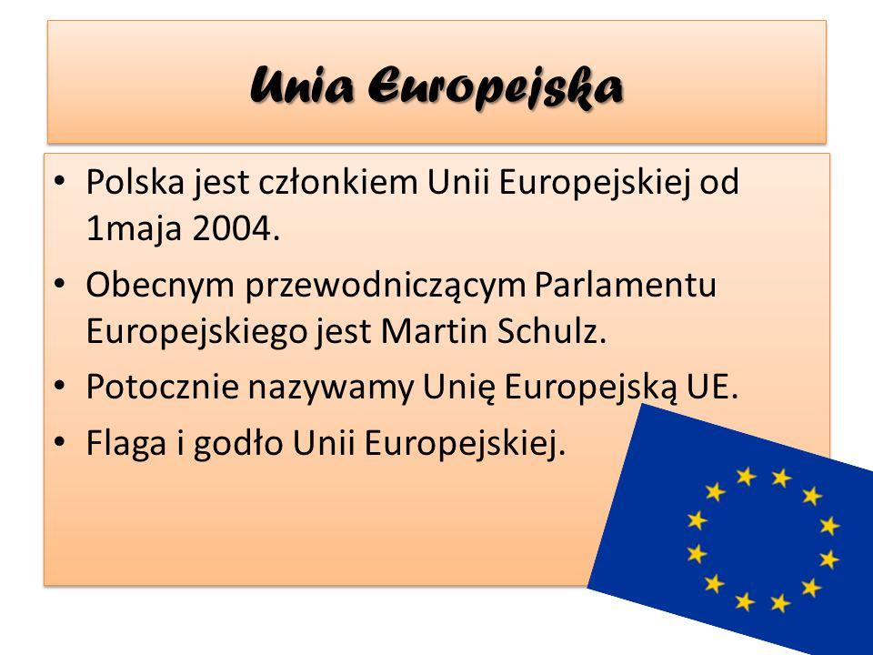 Unia Europejska Polska jest członkiem Unii Europejskiej od 1maja 2004.