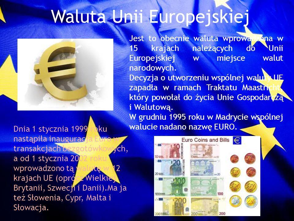 Waluta Unii Europejskiej Jest to obecnie waluta wprowadzona w 15 krajach należących do Unii Europejskiej w miejsce walut narodowych. Decyzja o utworze