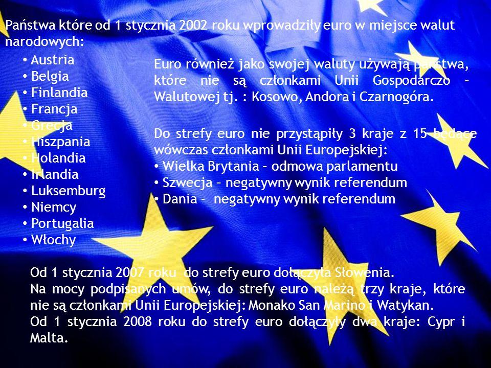 Państwa które od 1 stycznia 2002 roku wprowadziły euro w miejsce walut narodowych: Austria Belgia Finlandia Francja Grecja Hiszpania Holandia Irlandia