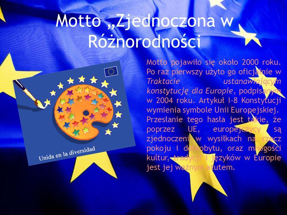Motto Zjednoczona w Różnorodności Motto pojawiło się około 2000 roku. Po raz pierwszy użyto go oficjalnie w Traktacie ustanawiającym konstytucję dla E
