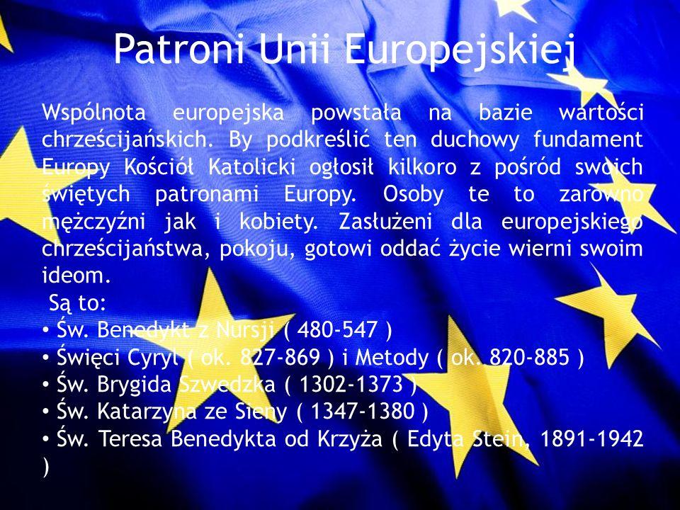 Patroni Unii Europejskiej Wspólnota europejska powstała na bazie wartości chrześcijańskich. By podkreślić ten duchowy fundament Europy Kościół Katolic