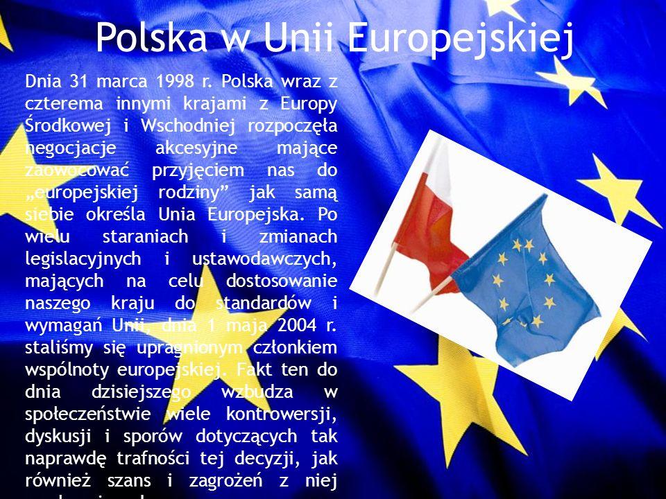 Polska w Unii Europejskiej Dnia 31 marca 1998 r. Polska wraz z czterema innymi krajami z Europy Środkowej i Wschodniej rozpoczęła negocjacje akcesyjne