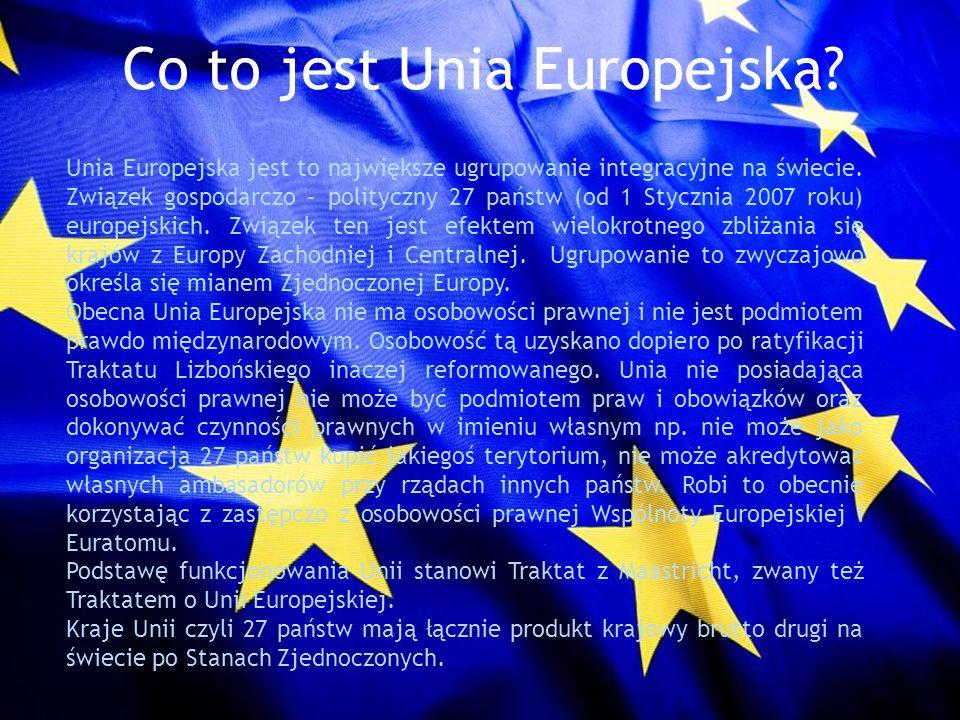 Co to jest Unia Europejska? Unia Europejska jest to największe ugrupowanie integracyjne na świecie. Związek gospodarczo – polityczny 27 państw (od 1 S
