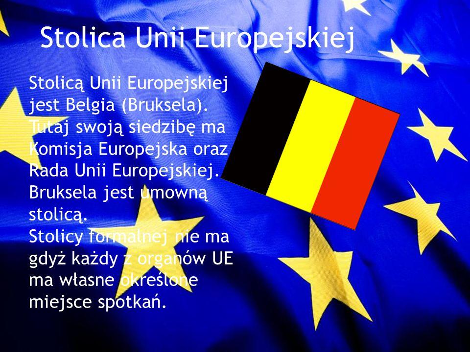 Stolica Unii Europejskiej Stolicą Unii Europejskiej jest Belgia (Bruksela). Tutaj swoją siedzibę ma Komisja Europejska oraz Rada Unii Europejskiej. Br
