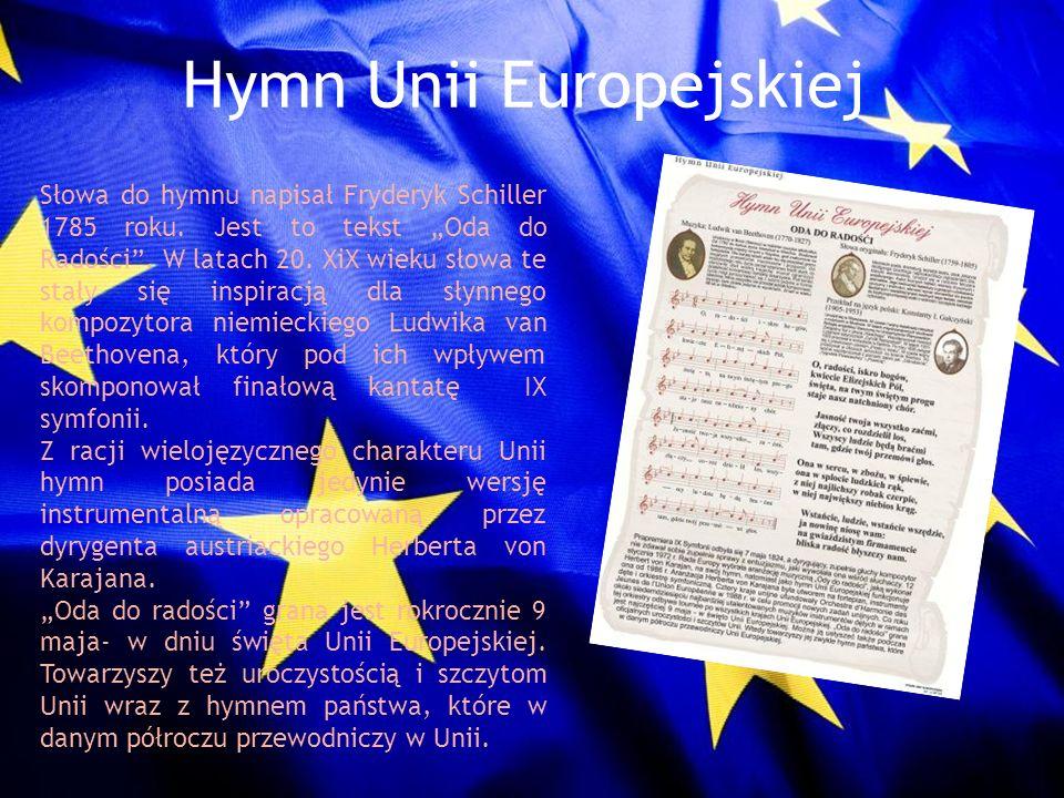 Hymn Unii Europejskiej Słowa do hymnu napisał Fryderyk Schiller 1785 roku. Jest to tekst Oda do Radości. W latach 20. XiX wieku słowa te stały się ins
