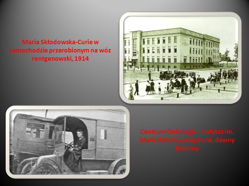 Maria Skłodowska-Curie w samochodzie przerobionym na wóz rentgenowski, 1914 Centrum Onkologii – Instytut im. Marii Skłodowskiej-Curie, dawny Radowy