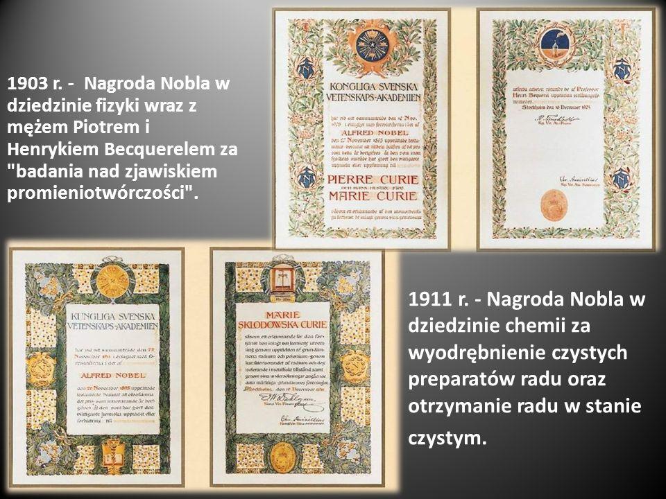 1903 r. - Nagroda Nobla w dziedzinie fizyki wraz z mężem Piotrem i Henrykiem Becquerelem za
