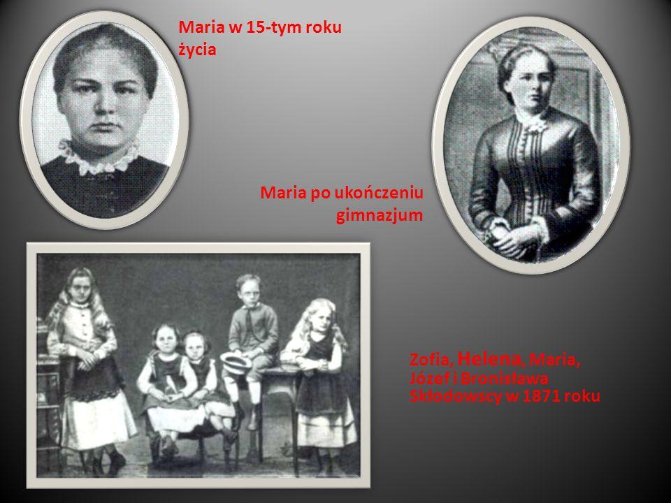 Maria w 15-tym roku życia Zofia, Helena, Maria, Józef i Bronisława Skłodowscy w 1871 roku Maria po ukończeniu gimnazjum