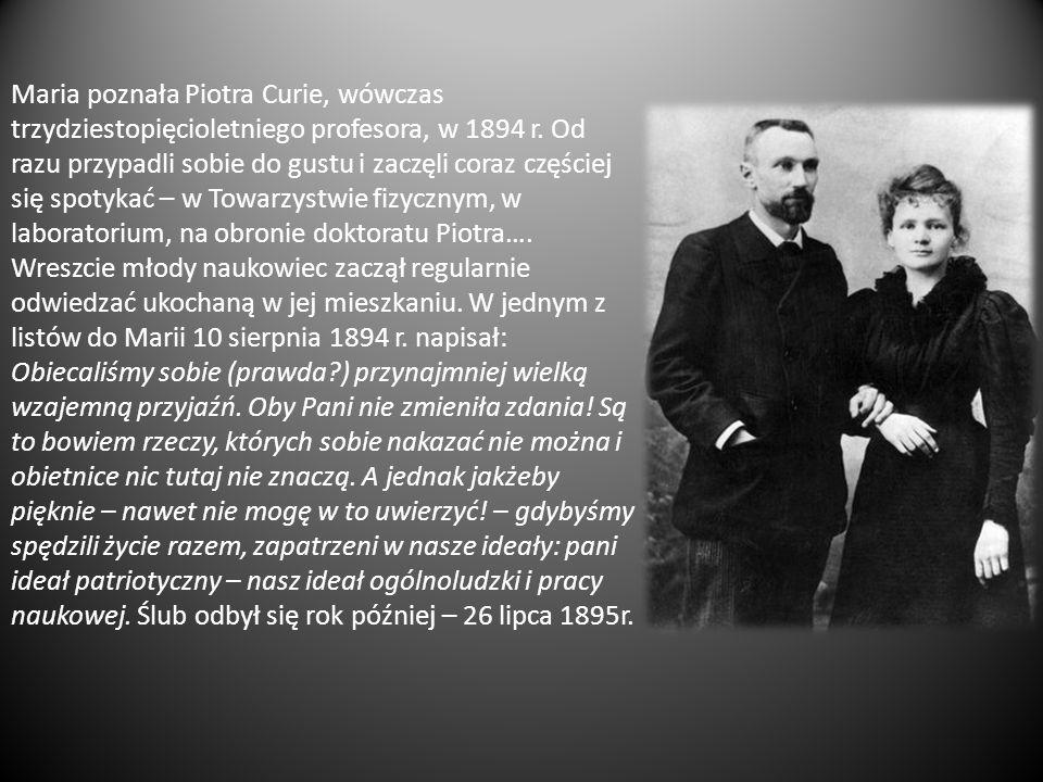 Maria poznała Piotra Curie, wówczas trzydziestopięcioletniego profesora, w 1894 r. Od razu przypadli sobie do gustu i zaczęli coraz częściej się spoty