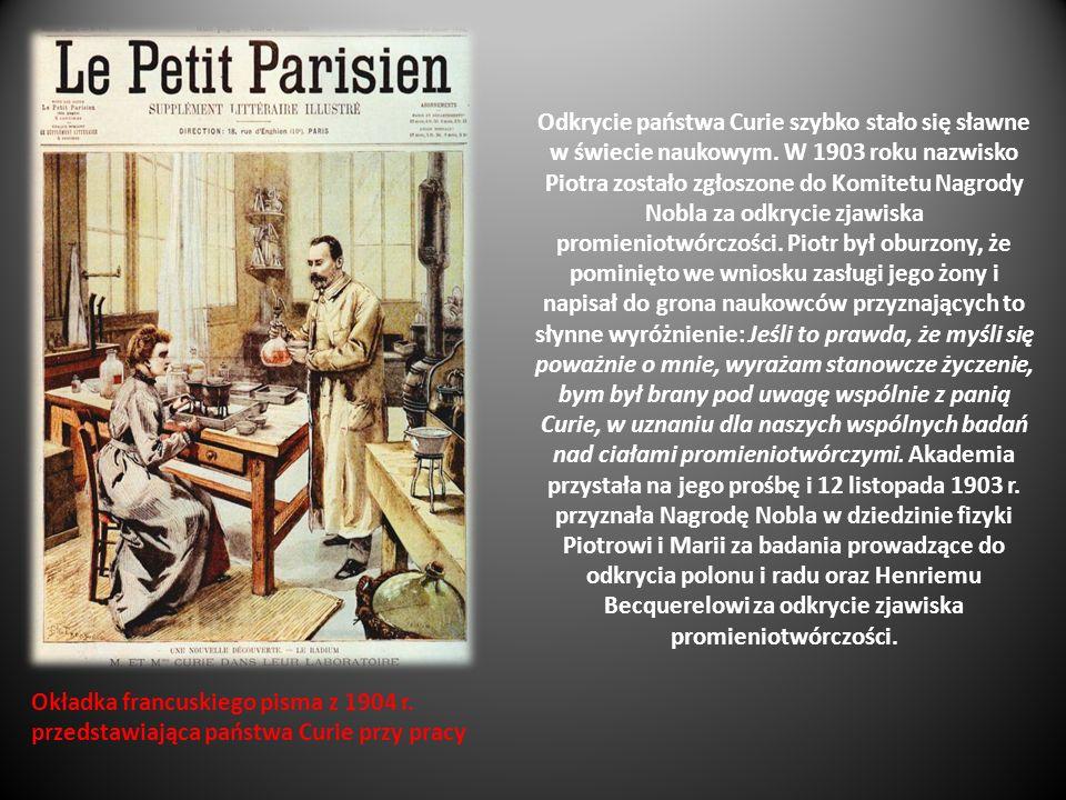 Odkrycie państwa Curie szybko stało się sławne w świecie naukowym. W 1903 roku nazwisko Piotra zostało zgłoszone do Komitetu Nagrody Nobla za odkrycie