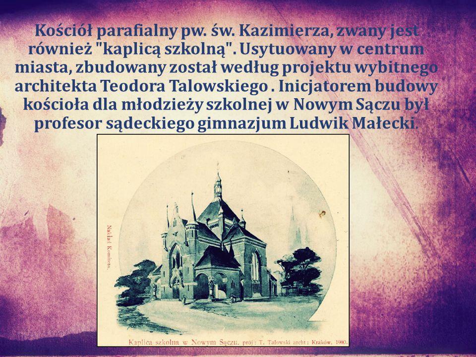 Kościół parafialny pw.św. Kazimierza, zwany jest również kaplicą szkolną .