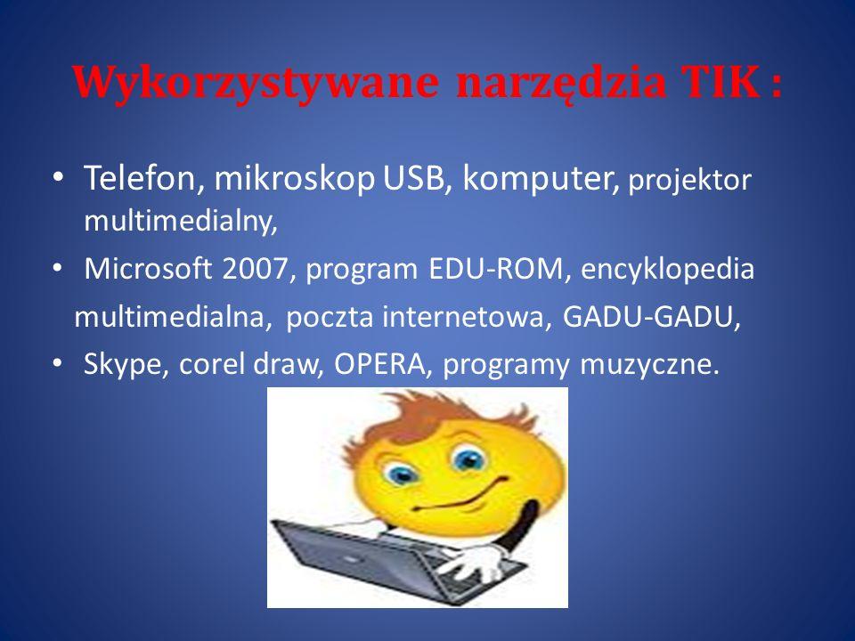 Wykorzystywane narzędzia TIK : Telefon, mikroskop USB, komputer, projektor multimedialny, Microsoft 2007, program EDU-ROM, encyklopedia multimedialna,