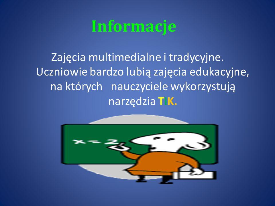 Informacje Zajęcia multimedialne i tradycyjne. Uczniowie bardzo lubią zajęcia edukacyjne, na których nauczyciele wykorzystują narzędzia TIK.