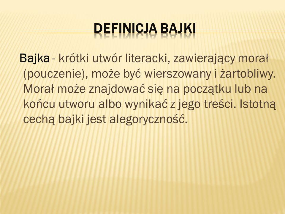 Bajka - krótki utwór literacki, zawierający morał (pouczenie), może być wierszowany i żartobliwy.