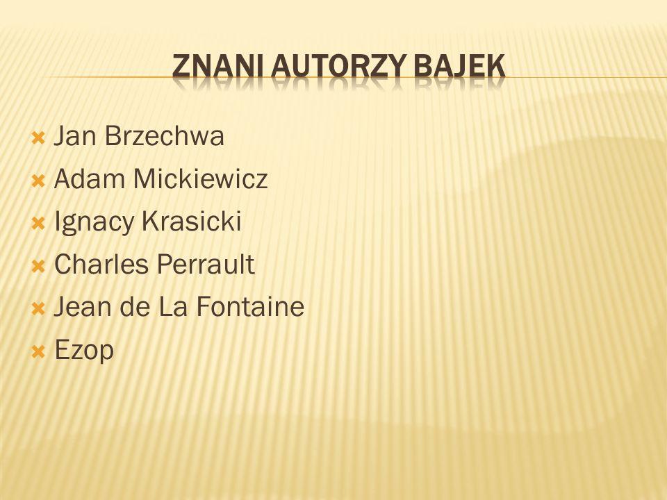 Jan Brzechwa Adam Mickiewicz Ignacy Krasicki Charles Perrault Jean de La Fontaine Ezop