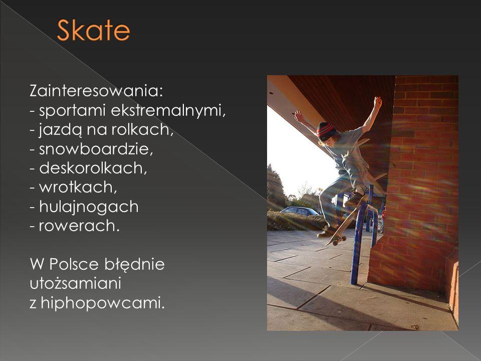 Zainteresowania: - sportami ekstremalnymi, - jazdą na rolkach, - snowboardzie, - deskorolkach, - wrotkach, - hulajnogach - rowerach.
