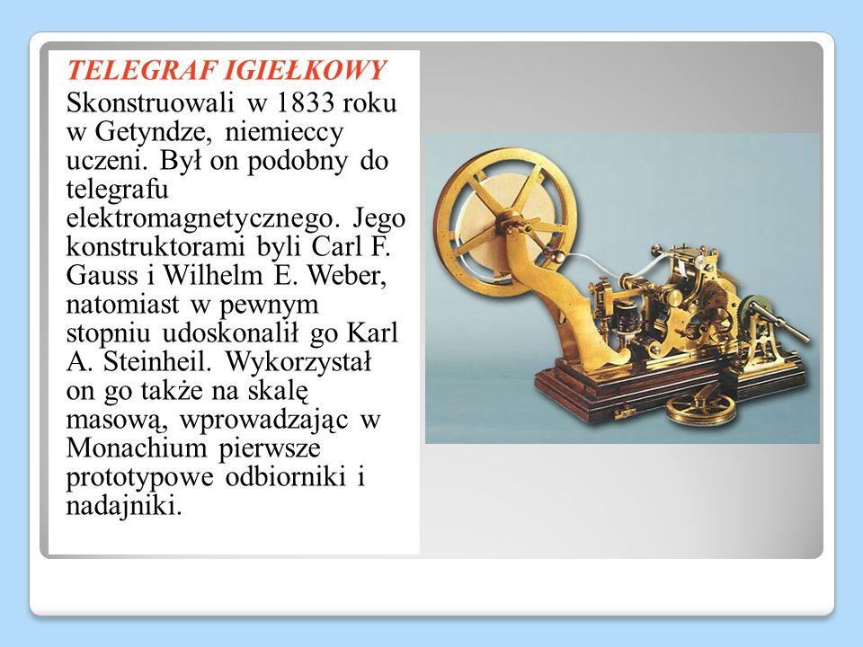 TELEGRAF IGIEŁKOWY Skonstruowali w 1833 roku w Getyndze, niemieccy uczeni. Był on podobny do telegrafu elektromagnetycznego. Jego konstruktorami byli