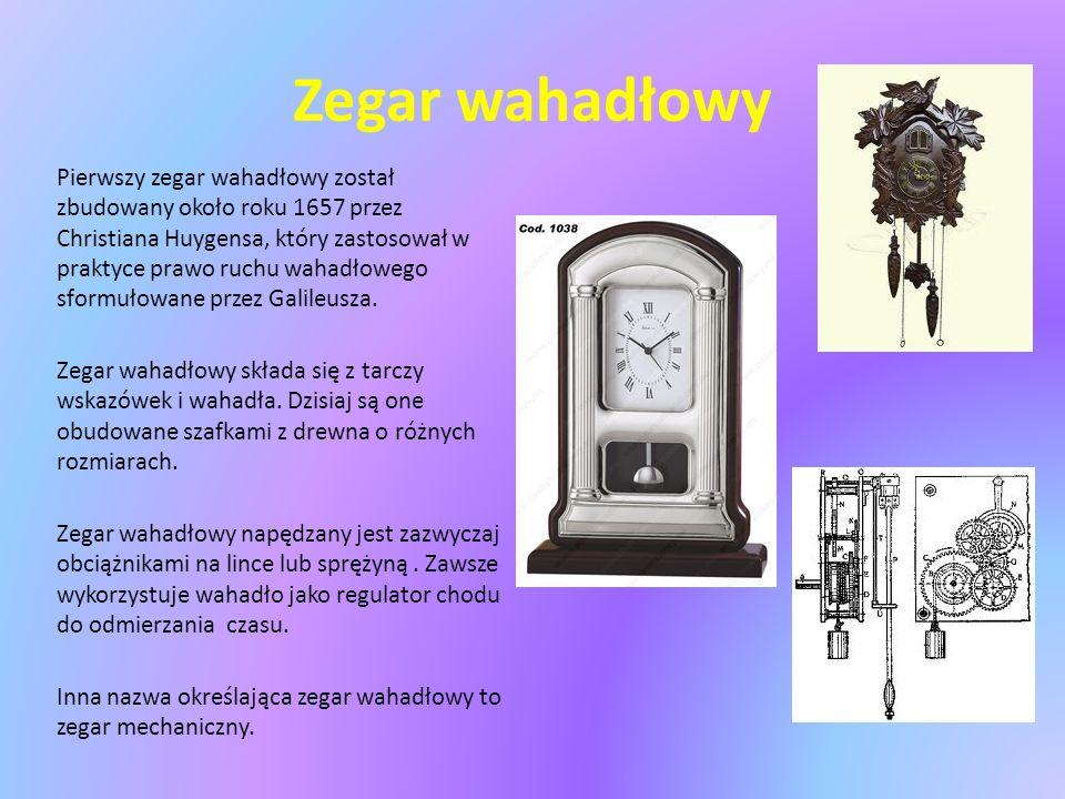 Zegar wahadłowy Pierwszy zegar wahadłowy został zbudowany około roku 1657 przez Christiana Huygensa, który zastosował w praktyce prawo ruchu wahadłowego sformułowane przez Galileusza.