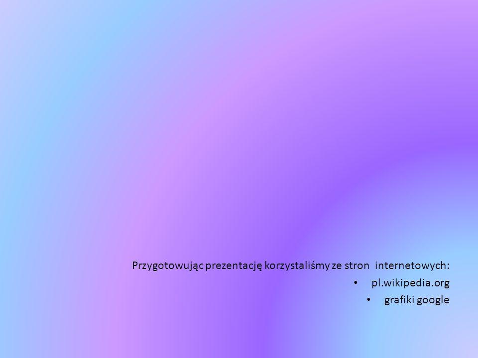 Przygotowując prezentację korzystaliśmy ze stron internetowych: pl.wikipedia.org grafiki google