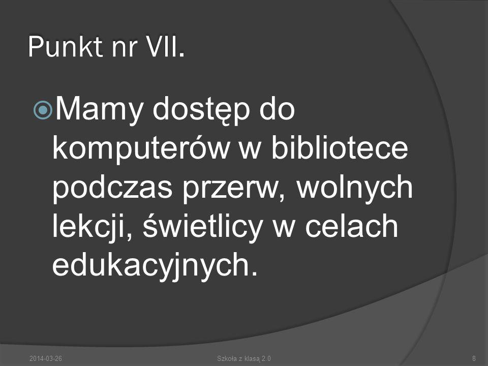 Punkt nr VII. Mamy dostęp do komputerów w bibliotece podczas przerw, wolnych lekcji, świetlicy w celach edukacyjnych. 2014-03-268Szkoła z klasą 2.0