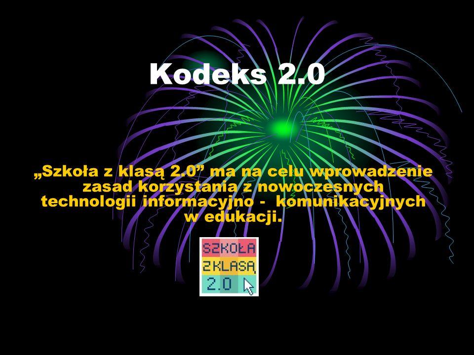 Szkoła z klasą 2.0 ma na celu wprowadzenie zasad korzystania z nowoczesnych technologii informacyjno - komunikacyjnych w edukacji. Kodeks 2.0