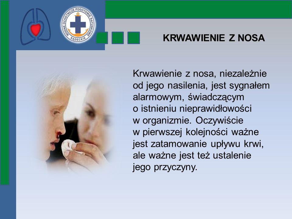KRWAWIENIE Z NOSA Krwawienie z nosa, niezależnie od jego nasilenia, jest sygnałem alarmowym, świadczącym o istnieniu nieprawidłowości w organizmie. Oc