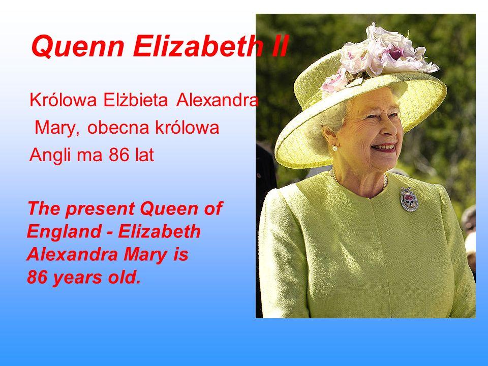 Quenn Elizabeth II Królowa Elżbieta Alexandra Mary, obecna królowa Angli ma 86 lat The present Queen of England - Elizabeth Alexandra Mary is 86 years
