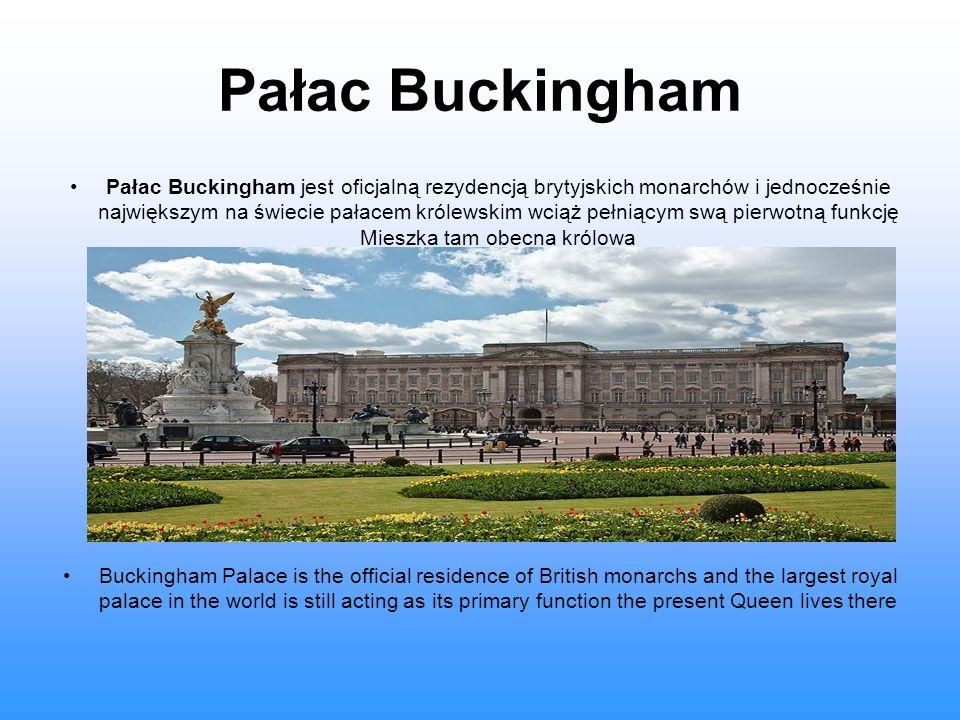 Pałac Buckingham Pałac Buckingham jest oficjalną rezydencją brytyjskich monarchów i jednocześnie największym na świecie pałacem królewskim wciąż pełni