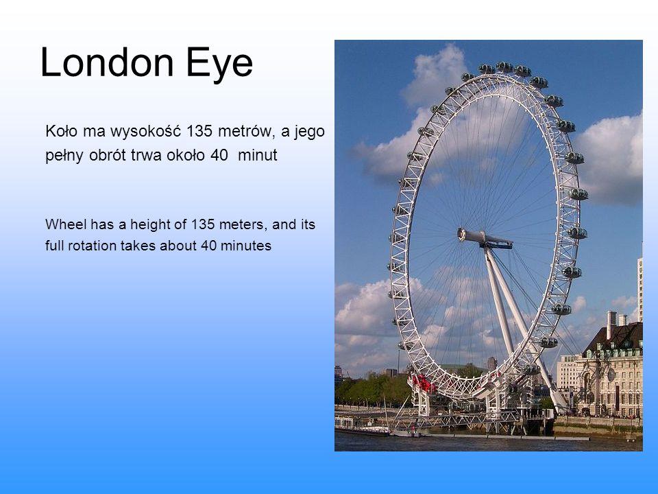 London Eye Koło ma wysokość 135 metrów, a jego pełny obrót trwa około 40 minut Wheel has a height of 135 meters, and its full rotation takes about 40