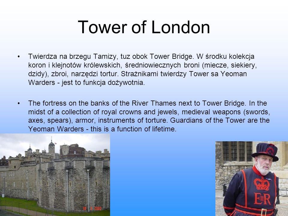 Tower of London Twierdza na brzegu Tamizy, tuz obok Tower Bridge. W środku kolekcja koron i klejnotów królewskich, średniowiecznych broni (miecze, sie