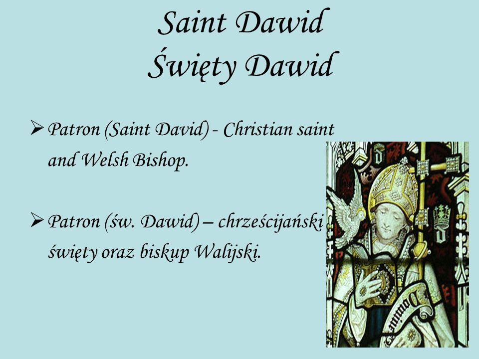 Saint Dawid Święty Dawid P atron (Saint David) - Christian saint and Welsh Bishop. P atron (św. Dawid) – chrześcijański święty oraz biskup Walijski.