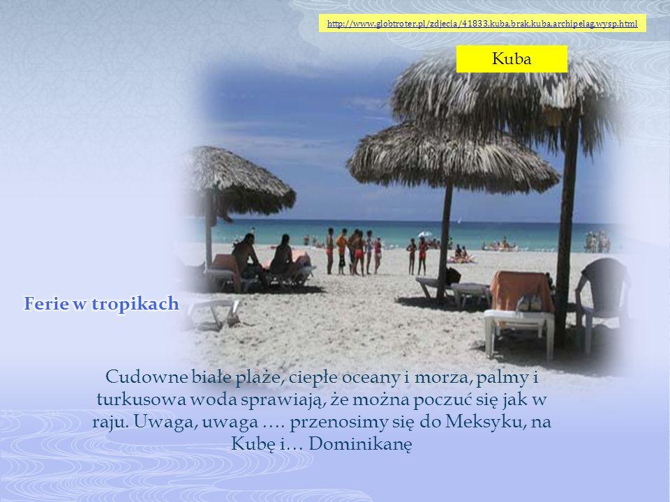 Cudowne białe plaże, ciepłe oceany i morza, palmy i turkusowa woda sprawiają, że można poczuć się jak w raju. Uwaga, uwaga …. przenosimy się do Meksyk