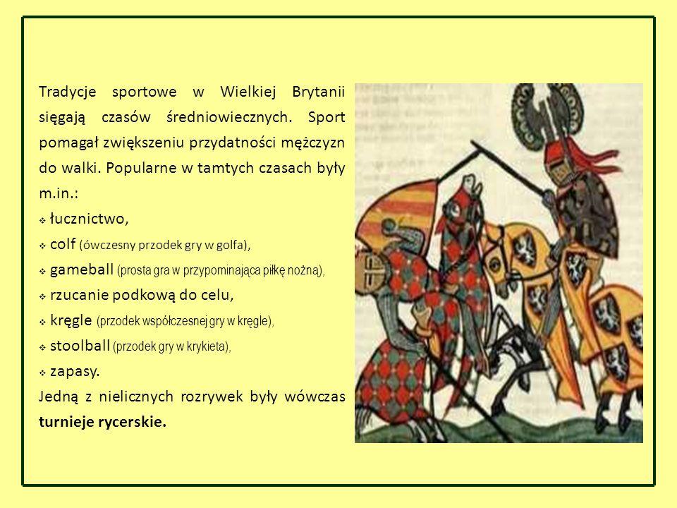 Tradycje sportowe w Wielkiej Brytanii sięgają czasów średniowiecznych. Sport pomagał zwiększeniu przydatności mężczyzn do walki. Popularne w tamtych c