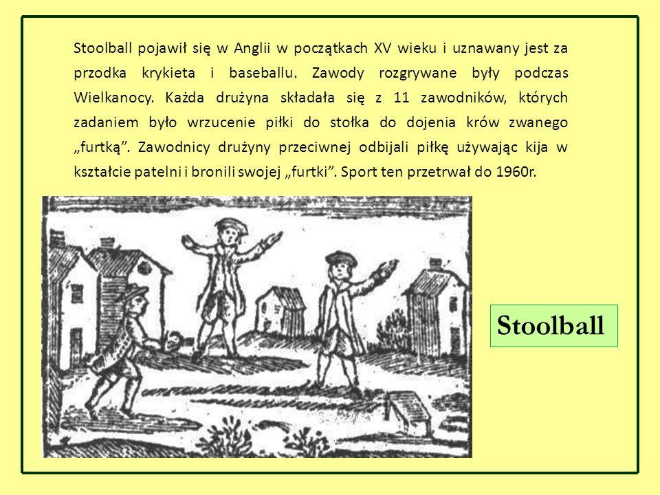 Stoolball pojawił się w Anglii w początkach XV wieku i uznawany jest za przodka krykieta i baseballu. Zawody rozgrywane były podczas Wielkanocy. Każda
