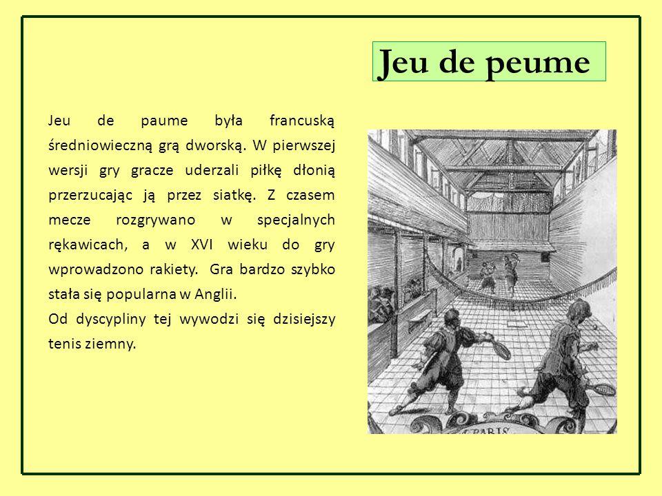 Jeu de peume Jeu de paume była francuską średniowieczną grą dworską. W pierwszej wersji gry gracze uderzali piłkę dłonią przerzucając ją przez siatkę.