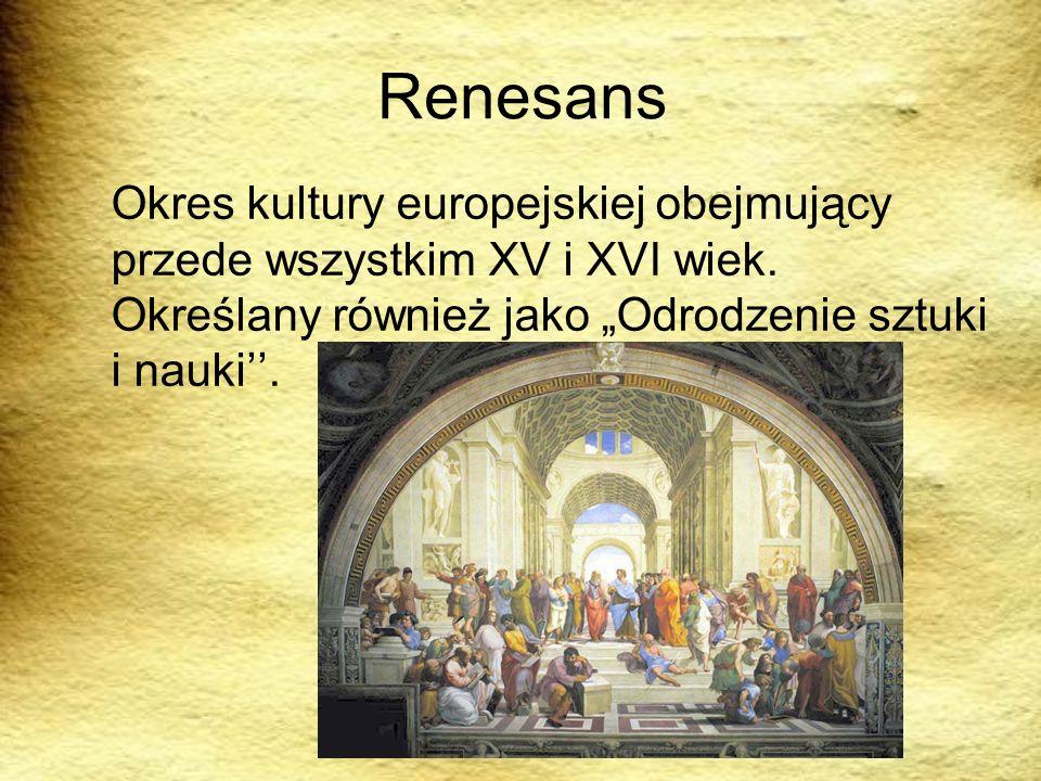 Renesans Okres kultury europejskiej obejmujący przede wszystkim XV i XVI wiek. Określany również jako Odrodzenie sztuki i nauki.