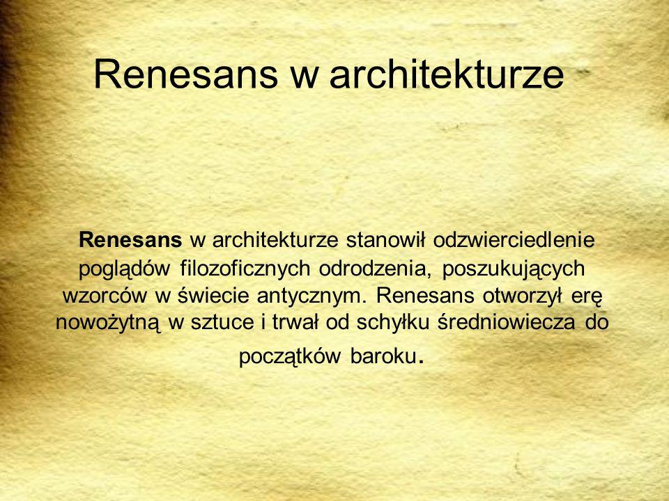 Renesans w architekturze Renesans w architekturze stanowił odzwierciedlenie poglądów filozoficznych odrodzenia, poszukujących wzorców w świecie antycz