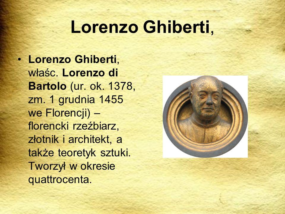 Lorenzo Ghiberti, Lorenzo Ghiberti, właśc. Lorenzo di Bartolo (ur. ok. 1378, zm. 1 grudnia 1455 we Florencji) – florencki rzeźbiarz, złotnik i archite